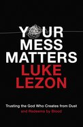 Your Mess Matters: Trusting the God Who Creates From Dust and Redeems By Blood Paperback