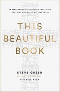 This Beautiful Book: An Exploration of the Bible's Incredible Story Line and Why It Matters Today Hardback