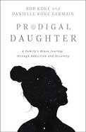 Prodigal Daughter: A Family's Brave Journey Through Addiction and Recovery Paperback