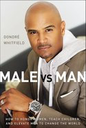 Male Vs. Man: How to Honor Women, Teach Children, and Elevate Men to Change the World Hardback