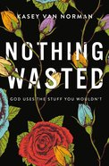 Nothing Wasted: God Uses the Stuff You Wouldn't Paperback