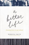A Better Life: Slowing Down to Get Ahead Paperback