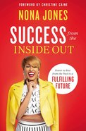 Success From the Inside Out: Power to Rise From the Past to a Fulfilling Future Hardback