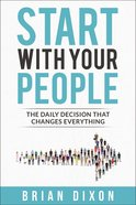 Start With Your People: The Daily Decision That Changes Everything Paperback