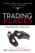 Trading Places: The Best Move You'll Ever Make in Your Marriage (Workbook For Men) Paperback