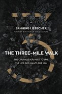The Three-Mile Walk: The Courage You Need to Live the Life God Wants For You Hardback