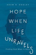 Hope When Life Unravels: Finding God When It Hurts Paperback