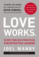 Love Works: Seven Timeless Principles For Effective Leaders Hardback