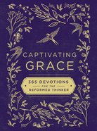 Captivating Grace: 365 Devotions For the Reformed Thinker Hardback