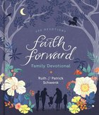 Faith Forward Family Devotional: 100 Devotions Hardback