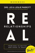 Real Relationships: From Bad to Better and Good to Great (Workbook) Paperback