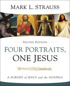 Four Portraits, One Jesus: A Survey of Jesus and the Gospels (2nd Edition)