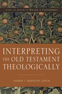 Interpreting the Old Testament Theologically: Essays in Honor of Willem A. Vangemeren Hardback
