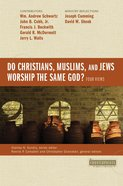 Do Christians, Muslims and Jews Worship the Same God?: Four Views (Counterpoints Series) Paperback