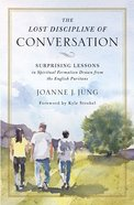 The Lost Discipline of Conversation: Surprising Lessons in Spiritual Formation Drawn From the English Puritans Paperback