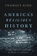 America's Religious History: Faith, Politics, and the Shaping of a Nation Hardback