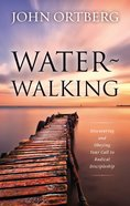 Water-Walking: Discovering and Obeying Your Call to Radical Discipleship Hardback
