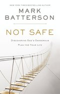 Not Safe: Discovering God's Dangerous Plan For Your Life Hardback