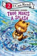 Troo Makes a Splash (I Can Read!2/rainforest Friends Series) Paperback