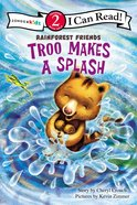 Troo Makes a Splash (I Can Read!2/rainforest Friends Series) Paperback