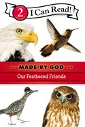 Our Feathered Friends (I Can Read!2/made By God Series) Paperback