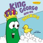 King George and His Duckies (Veggie Tales (Veggietales) Series) Paperback