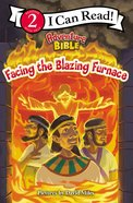 Adventure Bible: Facing the Blazing Furnace (I Can Read!2/adventure Bible Series) Paperback