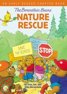 Berenstain Bears' Nature Rescue, The: An Early Reader Chapter Book (The Berenstain Bears Series) Hardback