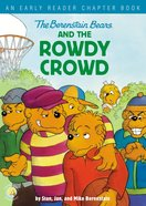 The Berenstain Bears and the Rowdy Crowd (The Berenstain Bears Series) eBook