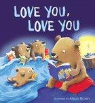 Love You, Love You Board Book