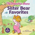 The Berenstain Bears Sister Bear Favorites (The Berenstain Bears Series) Hardback