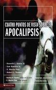 Cuatro Puntos De Vista Sobre El Apocalipsis (Four Views On The Apocalypse) Paperback