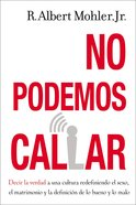 No Podemos Callar: Hablar Verdad a Una Cultura Redefiniendo El Sexo, El Matrimonio Y La Definicion Lo Bueno Y Lo Malo (We Can Not Shut Up) Hardback