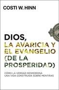 Dios, La Avaricia Y El Evangelio (De La Prosperidad) eBook