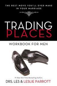 Trading Places: The Best Move Youll Ever Make in Your Marriage (Workbook For Men)
