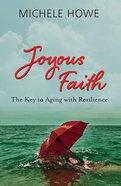 Joyous Faith: The Key to Aging With Resilience eBook