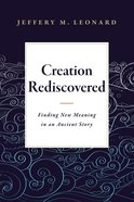 Creation Rediscovered: Finding New Meaning in An Ancient Story eBook