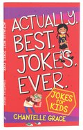 Actually. Best. Jokes. Ever: Joke Book For Kids Paperback