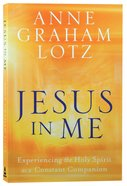 Jesus in Me: Experiencing the Holy Spirit as a Constant Companion Paperback