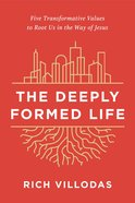 The Deeply Formed Life: Five Transformative Values For a World Living on the Surface Hardback
