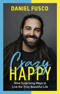 Crazy Happy: Nine Surprising Ways to Live the Truly Beautiful Life Paperback