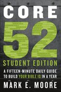 Core 52 Student Edition: A Fifteen-Minute Daily Guide to Build Your Bible Iq in a Year Paperback