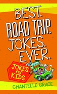 Best. Road Trip. Jokes. Ever: Jokes For Kids Paperback