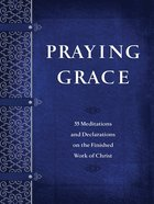Praying Grace: 55 Meditations and Declarations on the Finished Work of Christ Paperback