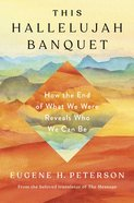 The Hallelujah Banquet: How the End of What We Were Reveals Who We Can Be Hardback