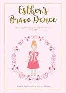 Esther's Brave Dance: Courage Hardback