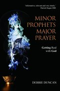 Minor Prophets, Major Prayer: Getting Real With God Paperback