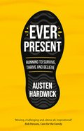 Ever Present: Running to Survive, Thrive and Believe Paperback