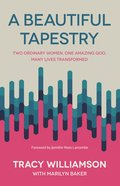 A Beautiful Tapestry: Two Ordinary Women, One Amazing God, Many Lives Transformed Paperback
