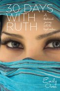 30 Days With Ruth: A Devotional Journey With the Loyal Widow Paperback